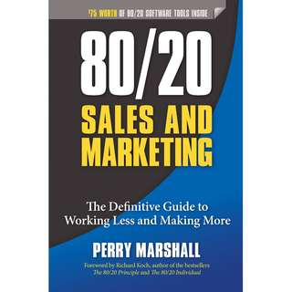 80/20 Sales and Marketing: The Definitive Guide to Working Less and Making More by Perry Marshall - EBOOK