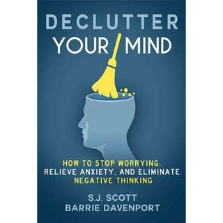 Declutter Your Mind: How to Stop Worrying, Relieve Anxiety, and Eliminate Negative Thinking by S.J. Scott, Barrie Davenport - EBOOK