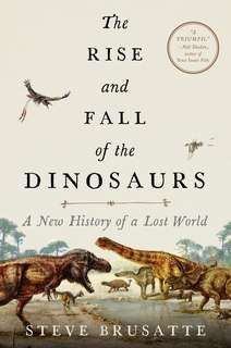 eBook - The Rise and Fall of the Dinosaurs by Steve Brusatte