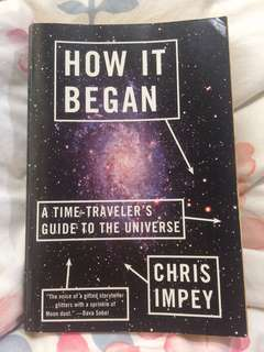 HOW IT BEGAN, A time traveler's guide to the Universe, Chris Impey