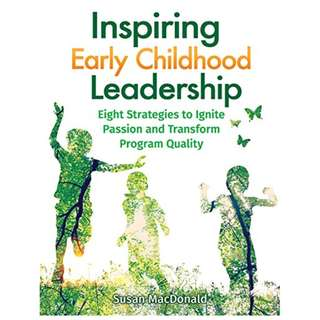 Inspiring Early Childhood Leadership: Eight Strategies to Ignite Passion and Transform Program Quality Kindle Edition by Susan MacDonald (Author)