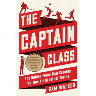 The Captain Class: A New Theory of Leadership by Sam Walker - EBOOK