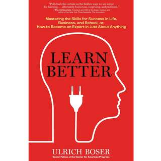 Learn Better: Mastering the Skills for Success in Life, Business, and School, or, How to Become an Expert in Just About Anything by Ulrich Boser - EBOOK