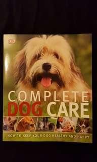 Complete Dog Care : How to Keep Your Dog Healthy and Happy by Kim Dennis-Bryan #July100
