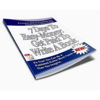 7 Days To Easy-Money Get Paid To Write A Book PDF