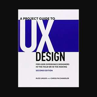 A Project Guide to UX Design: For user experience designers in the field or in the making (2nd Edition) - BK2012