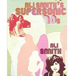 Ali Smith's Supersonic 70s