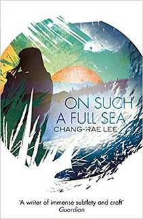 On Such a Full Sea- Chang-rae Lee
