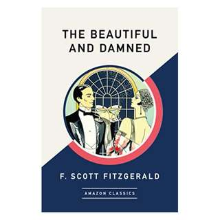 The Beautiful and Damned (AmazonClassics Edition) Kindle Edition by F. Scott Fitzgerald  (Author)