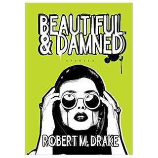 Beautiful and Damned Kindle Edition by Robert M Drake  (Author)