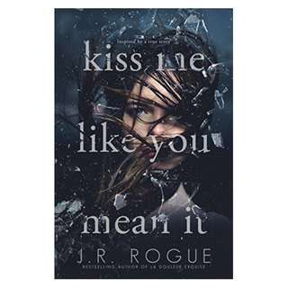 Kiss Me Like You Mean It: A Novel Kindle Edition by J. R. Rogue  (Author)
