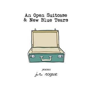 An Open Suitcase & New Blue Tears: Poems Kindle Edition by J. R. Rogue  (Author)