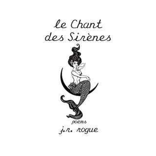 Le Chant Des Sirènes: Poems Kindle Edition by J. R. Rogue  (Author)