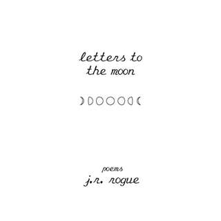 Letters To The Moon: Poems Kindle Edition by J. R. Rogue  (Author)