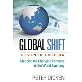 Global Shift Mapping the Changing Contours of the World Economy 7th Seventh Edition by Peter Dicken - The Guilford Press