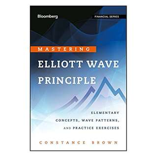 Mastering Elliott Wave Principle: Elementary Concepts, Wave Patterns, and Practice Exercises (Bloomberg Financial) 1st Edition, Kindle Edition by Constance Brown (Author)