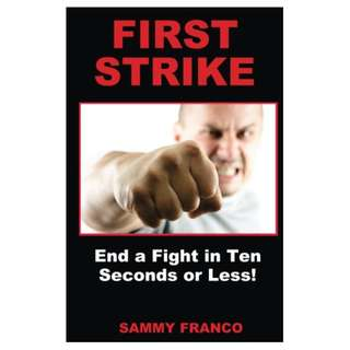 First Strike: End a Fight in Ten Seconds or Less! Kindle Edition by Sammy Franco  (Author)