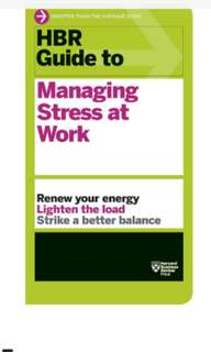"Harvard Business Review (HBR) book titled ""Managing Stress at Work"""
