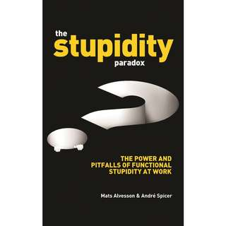 The Stupidity Paradox: The Power and Pitfalls of Functional Stupidity at Work by Mats Alvesson, André Spicer - EBOOK