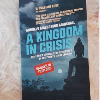 Brand New - A Kingdom in Crisis : Thailand's Struggle for Democracy in the Twenty-First Century by Andrew Macgregor Marshall