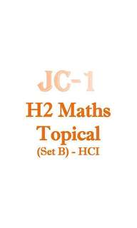 2017 JC1 HCI H2 Math Topical Revision Package (Set B) / Hwa Chong Institution/ HCI / Year 5 / A level  / JC / promotional paper / exam paper / test paper / 9758 / new syllabus / soft copy