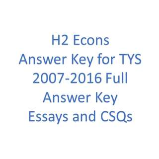H2 Econs Answer Key for TYS 2007-2016 Full Answer Key Essays and CSQs