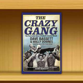 BN - The Crazy Gang : The True Inside Story of Football's Greatest Miracle By Dave Bassett / Wally Downes
