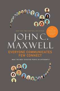 Everyone Communicates, Few Connect: What the Most Effective People Do .