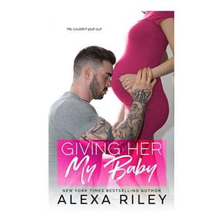 Giving Her My Baby Kindle Edition by Alexa Riley  (Author)