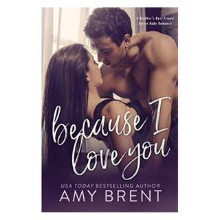 Because I Love You: A Brother's Best Friend Secret Baby Romance Kindle Edition by Amy Brent  (Author)