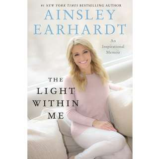 The Light Within Me: An Inspirational Memoir by Ainsley Earhardt - EBOOK