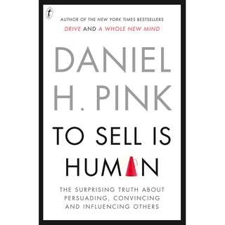 To Sell Is Human: The Surprising Truth About Moving Others by Daniel H. Pink - EBOOK
