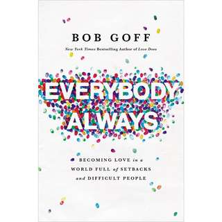 Everybody, Always: Becoming Love in a World Full of Setbacks and Difficult People by Bob Goff - EBOOK