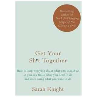 Get Your Sh*t Together : The New York Times Bestseller - Sarah Knight