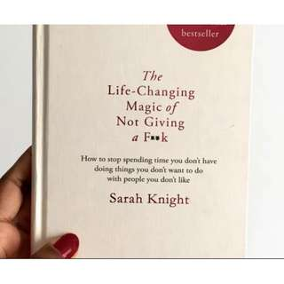 The Life-Changing Magic of Not Giving a F**k : Sarah Knight