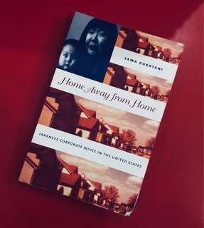 Home Away from Home Japanese Corporate wives in the United States by Sawa Kurotani