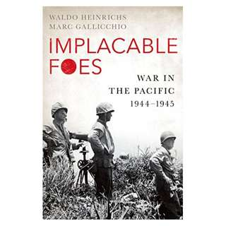 Implacable Foes: War in the Pacific, 1944-1945 by Waldo Heinrichs (Author), Marc Gallicchio (Author)