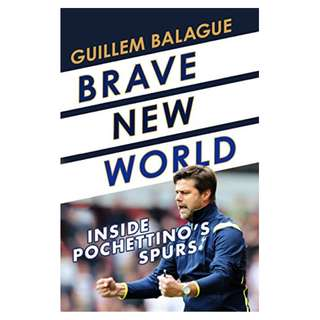 Brave New World: Inside Pochettino's Spurs Kindle Edition by Guillem Balague (Author)