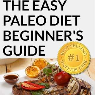 The Easy Paleo Diet Beginner's Guide: Quick Start Diet and Lifestyle Plan PLUS 74 Sastifying Recipes