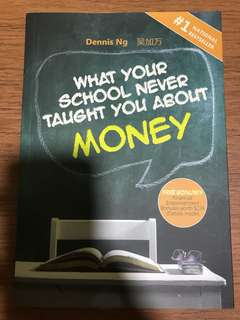 Financial Literacy Book: What Your School Never Taught You About Money by Dennis Ng