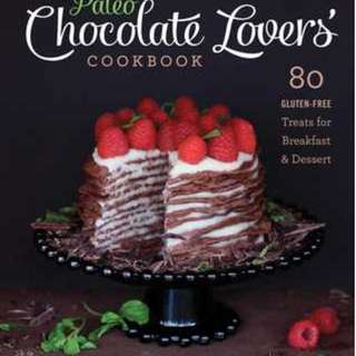 The Paleo Chocolate Lovers' Cookbook: 80 Gluten-Free Treats for Breakfast Dessert
