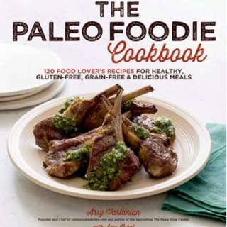 The Paleo Foodie Cookbook: 120 Food Lover's Recipes for Healthy, Gluten-Free, Grain-Free & Delicious Meals