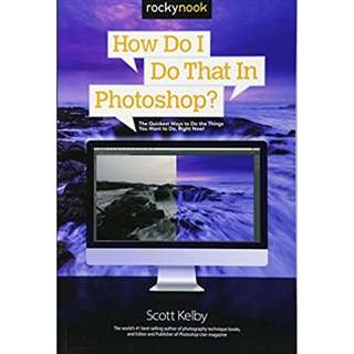 ebook: How Do I Do That in Photoshop?: The Quickest Ways to Do the Things You Want to Do, Right Now!