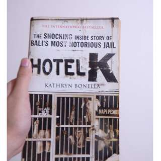 Hotel K: The Shocking Inside Story of Bali's Most Notorious Jail (Buku Dokumenter Inggris/English Documentary Book)
