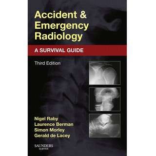 Accident and Emergency Radiology A Survival Guide 3rd Third Edition by Nigel Raby, Laurence Berman, Simon Morley, Gerald de Lacey - Saunders