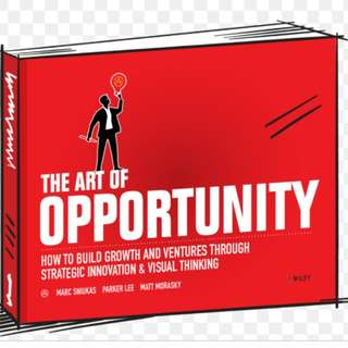The Art Of Opportunity : How to build growth and ventures through strategic innovation and visual thinking