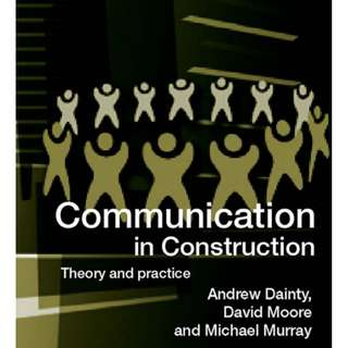 Communication in construction : theory and practice / Andrew Dainty, David Moore, and Michael Murray.