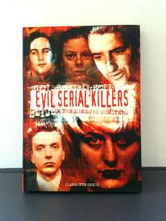 Evil Serial Killers: In the Minds of Monsters by Charlotte Greig - Hard cover w/ Jacket, 208 pages (Adult Non-Fiction Crime Reference)