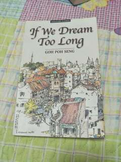 If We Dream Too Long by Goh Poh Seng