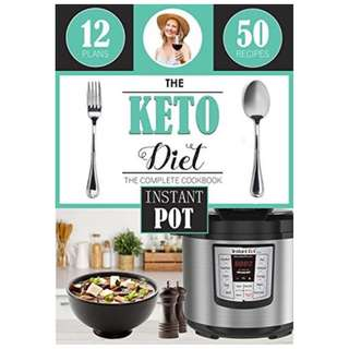 The Keto Diet: Instant Pot Cookbook, with over 50 Low Carb Delicious and Easy Instant Pot Recipes for Weight Loss, Healing and Confidence on the Ketogenic Diet
